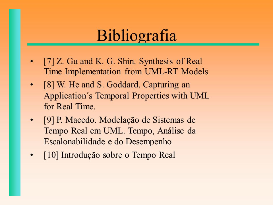 Bibliografia [7] Z. Gu and K. G. Shin. Synthesis of Real Time Implementation from UML-RT Models.